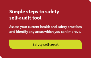 Simple steps to safety self-audit tool. Asses your current health and safety practices and identify any areas which you can improve.